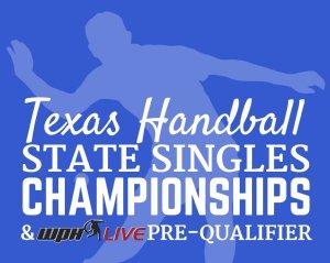 2017 Texas Handball State Singles Championships & WPH R48 Pre-Qualifier